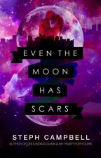 Even the Moon Has Scars by StephCampbell725