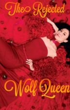 The Rejected Wolf Queen by thenames_kelli