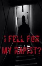 I Fell for My Rapist? by fallingwiththeempire