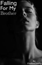 Falling For My Brother [REWRITING] by PaperFireflies