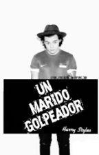 Un Marido Golpeador (Harry Styles)[Mini~Novela]    [TERMINADA] by 1D_Crazy_Mofos_1D