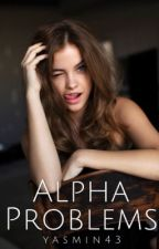 Alpha Problems (Book #2 ) by yasmin43