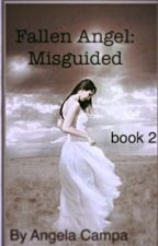 Fallen Angel: Misguided book 2 by AngelicCampa