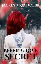 Keeping Love Secret by JacklynReynolds