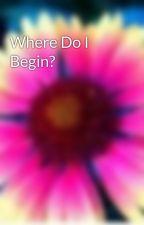 Where Do I Begin? by Bun-bun