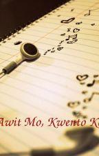 Awit Mo, Kwento Ko by ainoDyei
