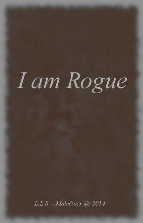 I am Rogue [Book 1] by MakiOnyx
