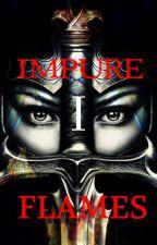 Impure Flames - I by IMeAndIslam
