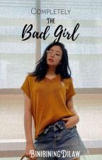 Completely The Bad Girl by BinibiningDilaw