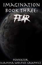 Imagination Bk3: Fear (On Hold) by Pennator