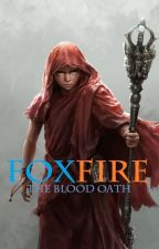 Foxfire (The Blood Oath) edited and expanded version by achilles22