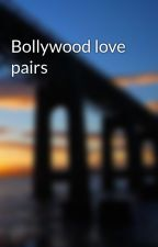 Bollywood love pairs by cartqueen69
