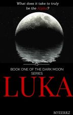 LUKA: Book One of the Dark Moon Series by Myeerrz