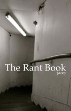 THE RANT BOOK by emotionalclownxx