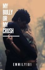 My Bully or My Crush? by emmily101