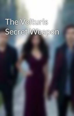 The Volturis Secret Weapon
