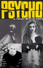 Psycho (a Michael clifford fan-fiction) by Poblo_the_unicorn
