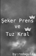 Şeker Prens ve Tuz Kral by rodagulay