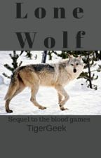 Lone Wolf ~{Sequel to The Blood Games} by TigerGeek