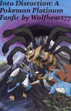 Into Distortion: A Pokemon Platinum Fanfiction by DragonTactician