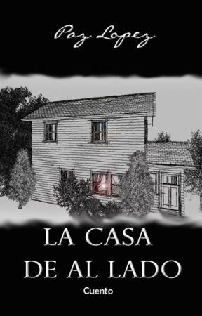 La Casa De Al Lado by PazLopez-Escritora