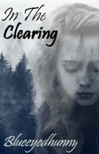 In The Clearing by blueeyedhunny