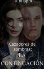 Cazadores de Sombras:La continuación by albitapm