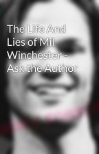 The Life And Lies of Mil Winchester - Ask the Author by ISAMWINCHESTER