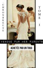 Vendue Par Mes Parents, Achetée Par Un Thug by -Chroniikeuse