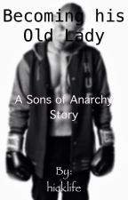 Becoming his Old Lady (A Sons of Anarchy Story) by hicklife