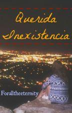 Querida Inexistencia by Foralltheeternity