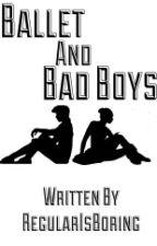 Ballet and Bad Boys by regularisboring