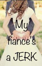 MY FIANCE'S A JERK by kaixxlovez