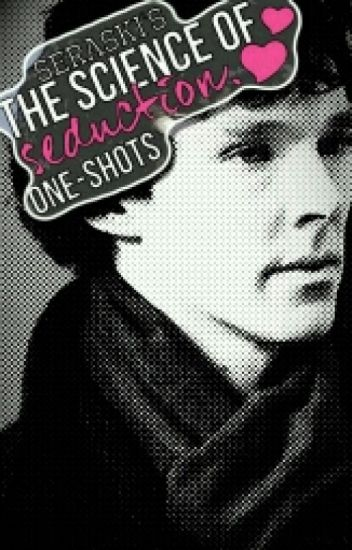 The Science of Seduction ❤ BBC SHERLOCK ONE-SHOTS/IMAGINES