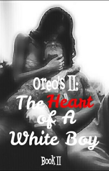 Oreo's II: The Heart of A White Boy (Complete)