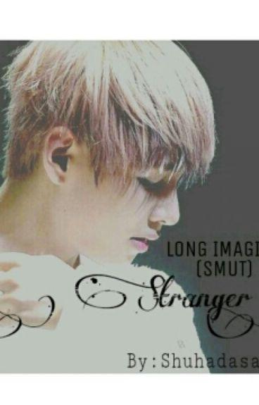 """""""Stranger"""" V Long Imagine (Smut) {COMPLETED}"""