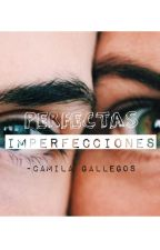 Perfectas imperfecciones. by CamilaGallegos_