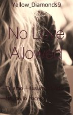 No Love Allowed by Yellow_Diamonds9