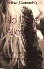 No Love Allowed by Yellow_Diamonds9