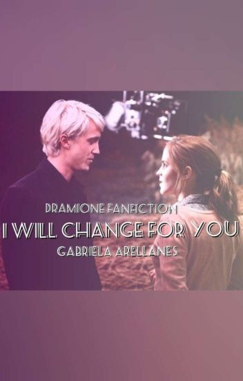 I Will Change For You {Dramione FanFic} Completed✔