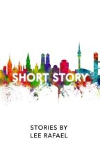 SHORT STORY COLLECTION BY LEE RAFAEL by LeeRafael