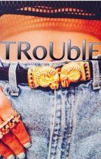 TROUBLE by RebelDreams_