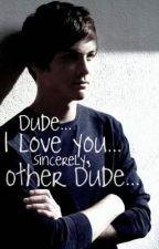 Dude...I Love You...Sincerely, Other Dude...(boyxboy) by missjoanjett