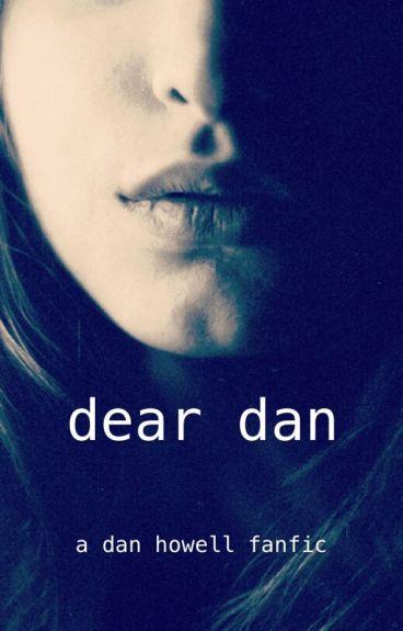 dear dan // a dan howell fanfic