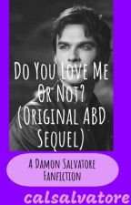 Do You Love Me Or Not? (DYLMON?) (ABD Sequel) by calsalvatore
