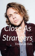 Close As Strangers (5 Seconds of Summer: Ashton Irwin) by emeraudefalls