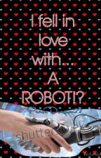 I fell in love with... A ROBOT!? by PeaceDragon22