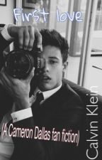 First love (Cameron Dallas Fan Fiction) by HayesGrierTho
