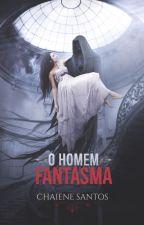O Homem Fantasma (Autor vencedor do Prêmio Wattys) by ChaieneS