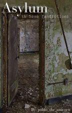 Asylum (a 5sos fan-fiction) by Poblo_the_unicorn